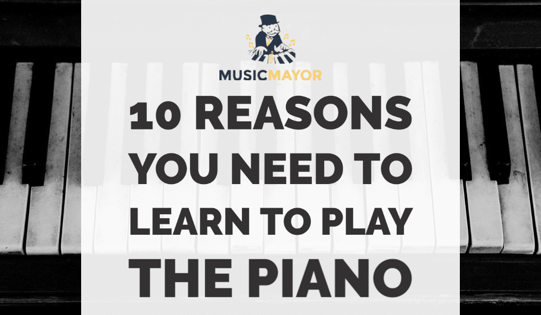 10 reasons why you should learn piano