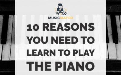 10 Exciting Reasons Why You Should Learn Piano Now!