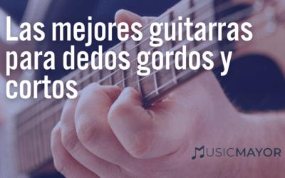 Las mejores guitarras para dedos gordos y cortos