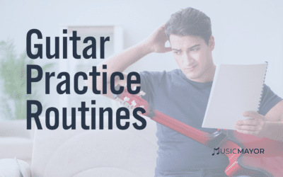 Best Guitar Practice Routines: 11 Tips for Optimizing Your Practice Routines