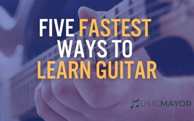 5 Fastest Ways to Learn Guitar